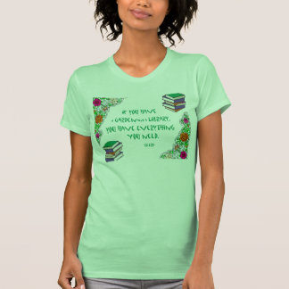 Cicero Quote if you have a garden and a library T-Shirt
