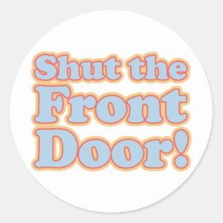 ¡Cierre la puerta principal! Pegatina Redonda