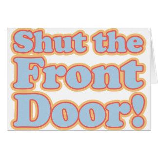 ¡Cierre la puerta principal! Tarjeta De Felicitación