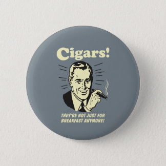 Cigars: Not Just Breakfast Anymore Pinback Button