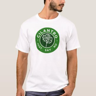 Cilantro - Just Say No Tee Shirt