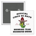 Cinco de Mayo Drinking Team Designated Driver Pinback Button