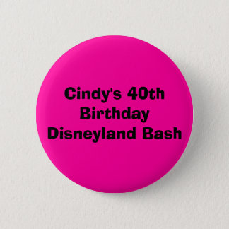 Cindy's 40th Birthday Disneyland Bash Pinback Button