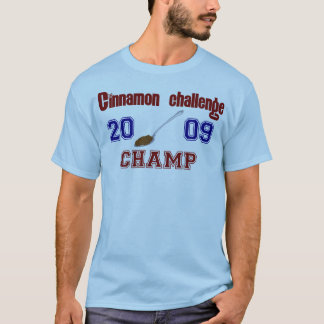 Cinnamon challenge Champ T-Shirt