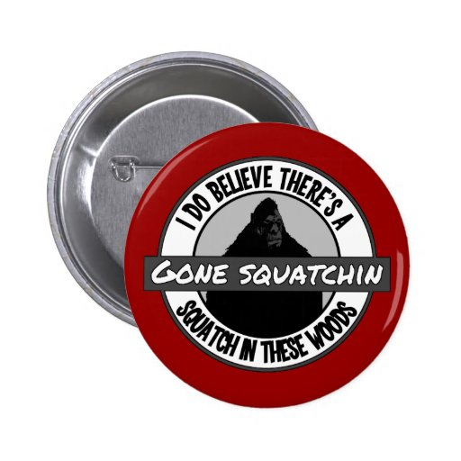 Circle - Gone Squatchin' - Squatch in these Woods Pins