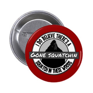 Circle - Gone Squatchin' - Squatch in these Woods Pinback Button