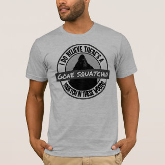 Circle - Gone Squatchin' - Squatch in these Woods T-Shirt