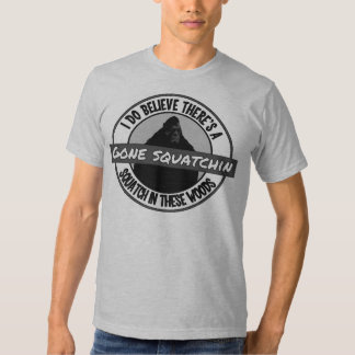 Circle - Gone Squatchin' - Squatch in these Woods Tee Shirt