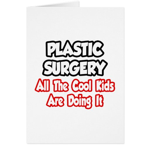 Cirugía plástica… todos los niños frescos tarjeta de felicitación