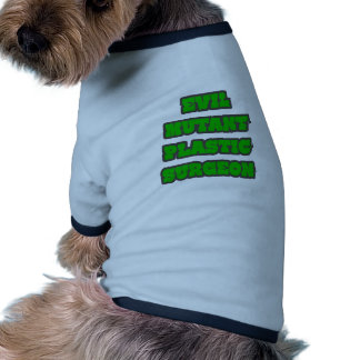 Cirujano plástico del mutante malvado camiseta de perro