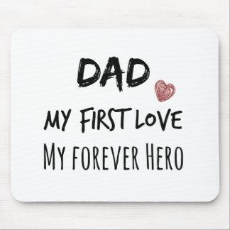 Cita del papá: Mi primer amor, mi héroe del Mousepad