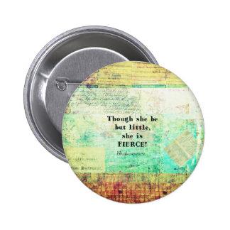 Cita pequeña y feroz de Shakespeare Pin Redondo De 2 Pulgadas