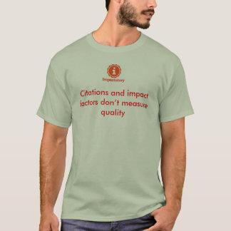 Citations and impact factors don't measure quality T-Shirt