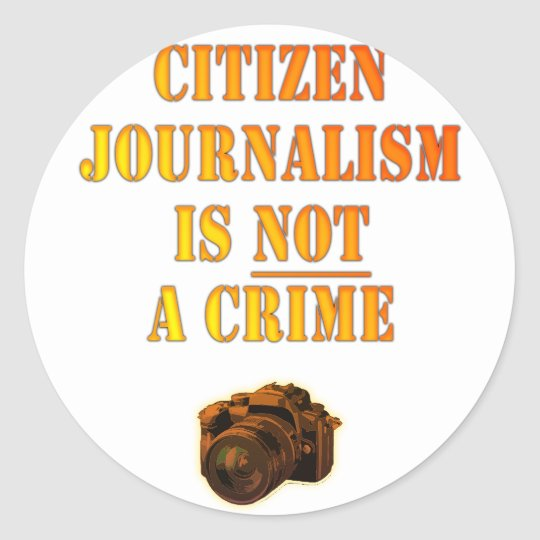 Citizen Journalism is NOT a crime Classic Round Sticker