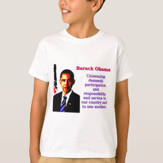 Citizenship Demands Participation - Barack Obama.j T-Shirt