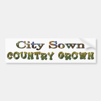 City Sown, Country Grown Car Bumper Sticker