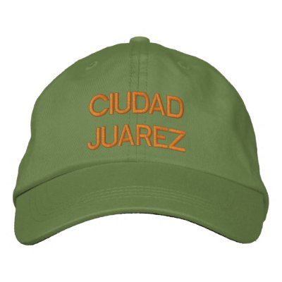 Ciudad Juarez Cap Embroidered Hats