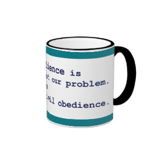 Civil disobedience is not our problem. Quote Mug