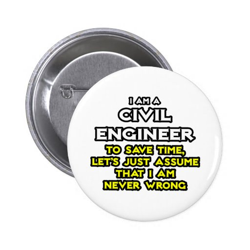 Civil Engineer...Assume I Am Never Wrong Pinback Button