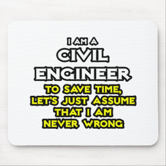 Civil Engineer...Assume I Am Never Wrong Mouse Pad