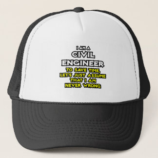 Civil Engineer...Assume I Am Never Wrong Trucker Hat
