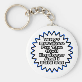 Civil Engineer...Because I Said So Key Chain
