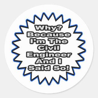 Civil Engineer...Because I Said So Sticker