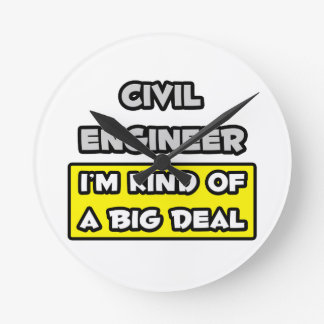 Civil Engineer .. I'm Kind of a Big Deal Round Clocks