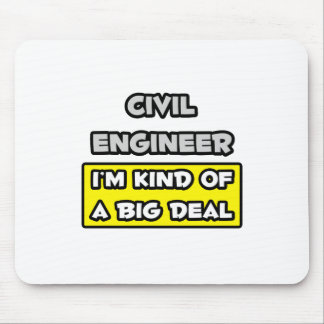 Civil Engineer .. I'm Kind of a Big Deal Mouse Pad