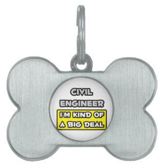 Civil Engineer .. I'm Kind of a Big Deal Pet Tags