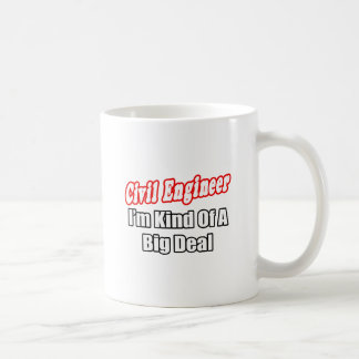 Civil Engineer...Kind of a Big Deal Coffee Mug