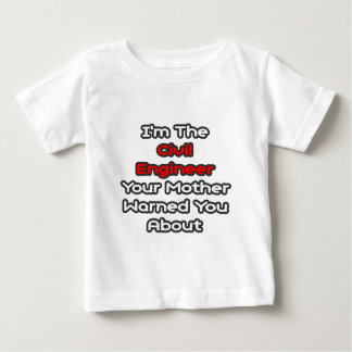 Civil Engineer...Mother Warned You About Baby T-Shirt