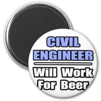 Civil Engineer...Will Work For Beer 2 Inch Round Magnet