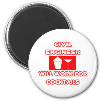 Civil Engineer...Will Work For Cocktails 2 Inch Round Magnet