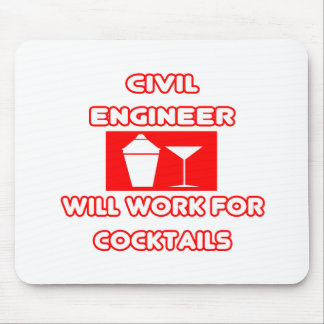 Civil Engineer...Will Work For Cocktails Mouse Pad