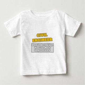 Civil Engineer .. You're Impressed Baby T-Shirt