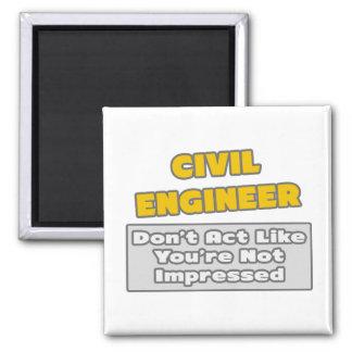 Civil Engineer .. You're Impressed Fridge Magnets