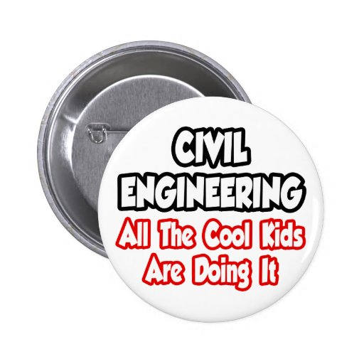 Civil Engineering...All The Cool Kids Buttons