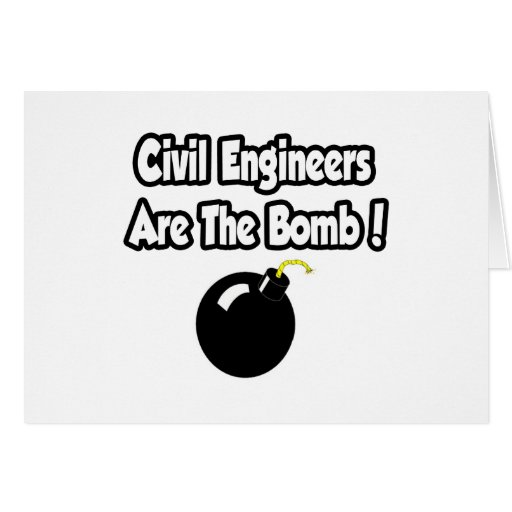 Civil Engineers Are The Bomb! Greeting Card