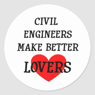 Civil Engineers Make Better Lovers Round Stickers