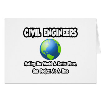 Civil Engineers...Making World a Better Place Greeting Card