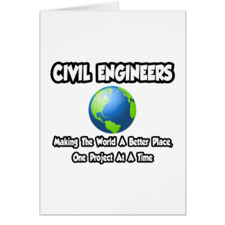 Civil Engineers...Making World a Better Place Greeting Cards