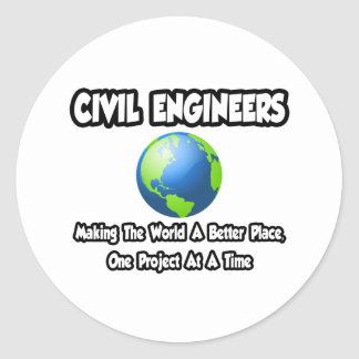 Civil Engineers...Making World a Better Place Classic Round Sticker