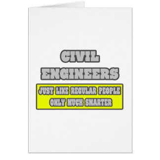 Civil Engineers...Much Smarter Greeting Card