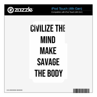 Civilize the mind, Make Savage The Body Decal For iPod Touch 4G