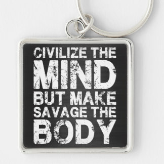 Civilize The Mind, Make Savage The Body Keychains