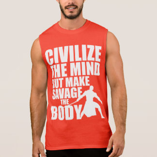 Civilize The Mind, Make Savage The Body Sleeveless Shirt