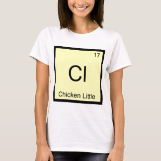 Cl - Chicken Little Funny Chemistry Element Symbol T-Shirt
