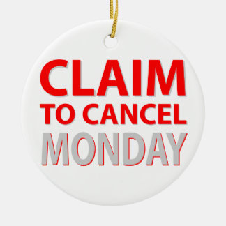 Claim to cancel Monday Ceramic Ornament