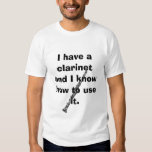 clarinet, I have a clarinet and I know how to u... T Shirts